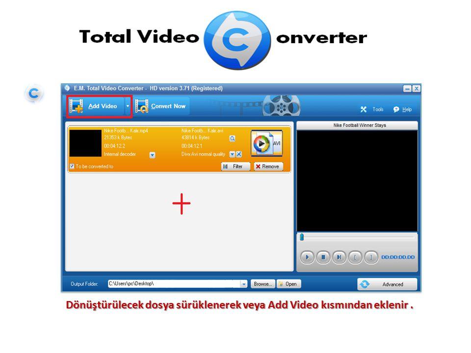 Dönüştürülecek dosya sürüklenerek veya Add Video kısmından eklenir.