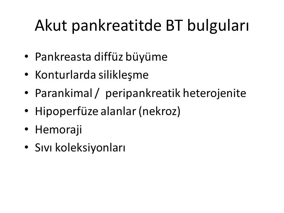Akut pankreatitde BT bulguları Pankreasta diffüz büyüme Konturlarda silikleşme Parankimal / peripankreatik heterojenite Hipoperfüze alanlar (nekroz) H