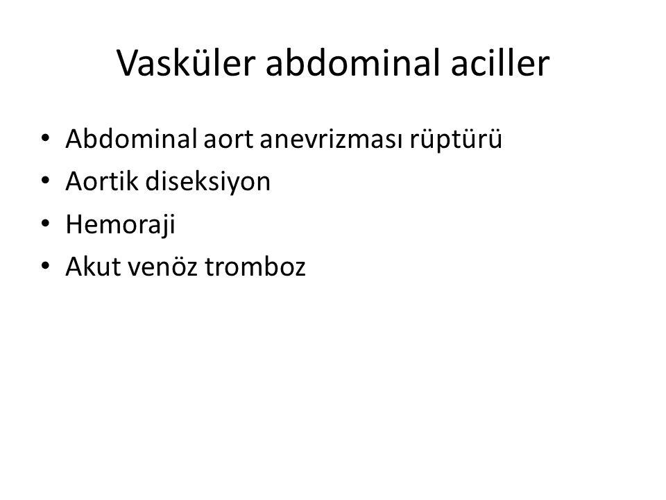 Vasküler abdominal aciller Abdominal aort anevrizması rüptürü Aortik diseksiyon Hemoraji Akut venöz tromboz
