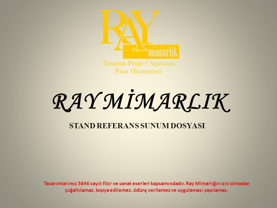 ÖNSÖZ Değerli Katılımcımız; Ray Mimarlık olarak bugüne kadar birçok Ulusal ve Uluslararası fuara imza attık.