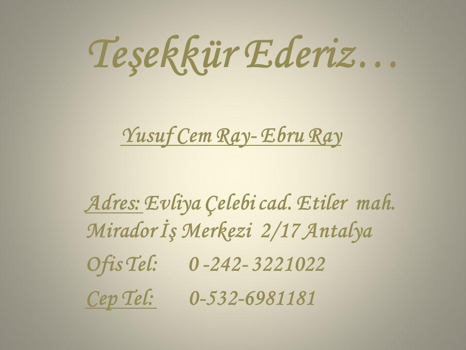Teşekkür Ederiz… Yusuf Cem Ray- Ebru Ray Adres: Evliya Çelebi cad. Etiler mah. Mirador İş Merkezi 2/17 Antalya Ofis Tel: 0 -242- 3221022 Cep Tel: 0-53