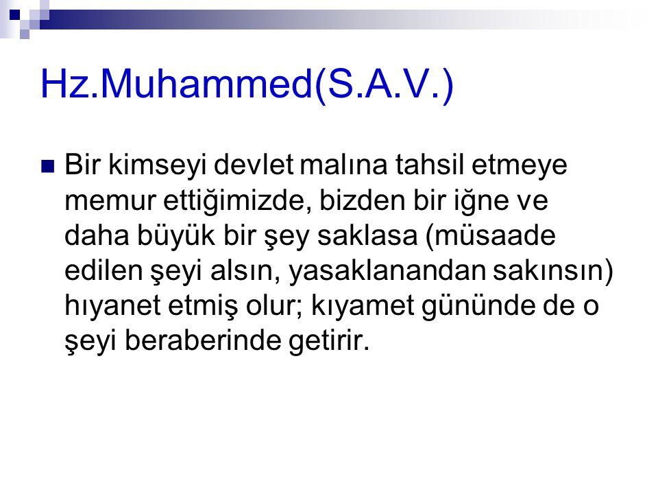 Hz.Muhammed(S.A.V.) Bir kimseyi devlet malına tahsil etmeye memur ettiğimizde, bizden bir iğne ve daha büyük bir şey saklasa (müsaade edilen şeyi alsı