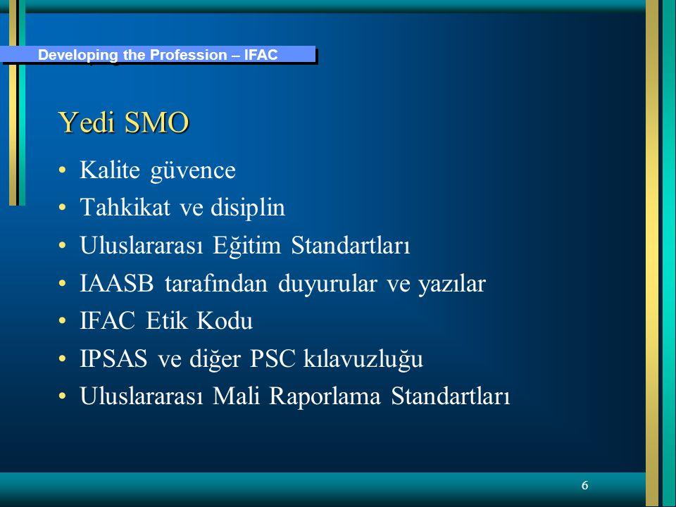 Developing the Profession – IFAC 6 Yedi SMO Kalite güvence Tahkikat ve disiplin Uluslararası Eğitim Standartları IAASB tarafından duyurular ve yazılar IFAC Etik Kodu IPSAS ve diğer PSC kılavuzluğu Uluslararası Mali Raporlama Standartları