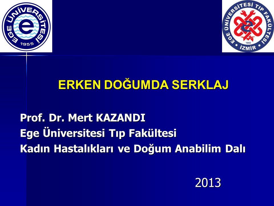 ERKEN DOĞUMDA SERKLAJ Prof. Dr. Mert KAZANDI Ege Üniversitesi Tıp Fakültesi Kadın Hastalıkları ve Doğum Anabilim Dalı 2013 2013