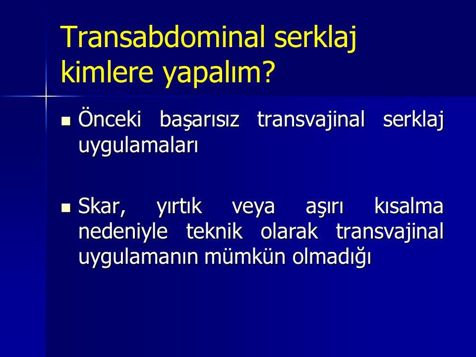 Transabdominal serklaj kimlere yapalım? Önceki başarısız transvajinal serklaj uygulamaları Önceki başarısız transvajinal serklaj uygulamaları Skar, yı