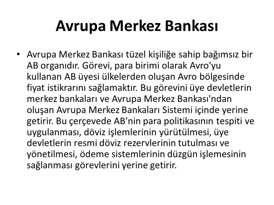 Avrupa Merkez Bankası Avrupa Merkez Bankası tüzel kişiliğe sahip bağımsız bir AB organıdır. Görevi, para birimi olarak Avro'yu kullanan AB üyesi ülkel