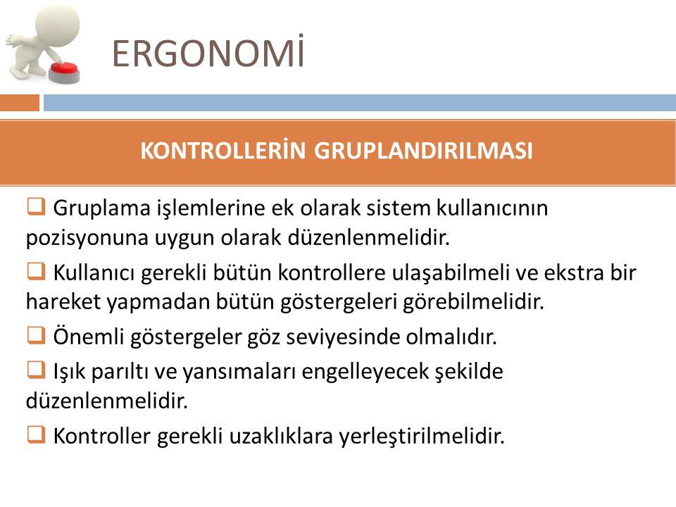 ERGONOMİ  Gruplama işlemlerine ek olarak sistem kullanıcının pozisyonuna uygun olarak düzenlenmelidir.  Kullanıcı gerekli bütün kontrollere ulaşabil