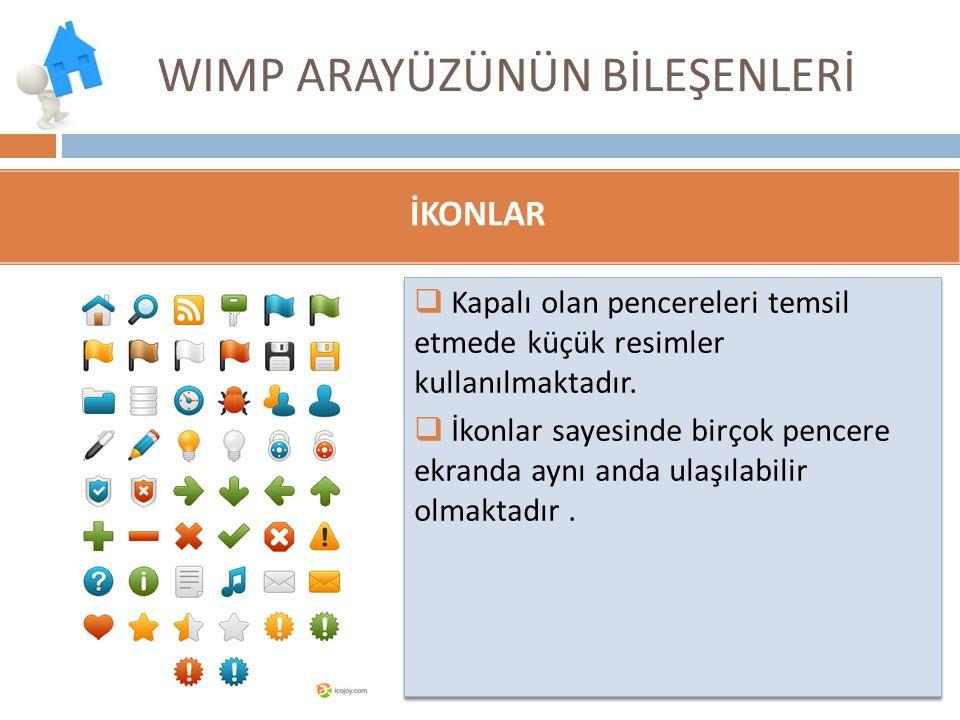 WIMP ARAYÜZÜNÜN BİLEŞENLERİ  Kapalı olan pencereleri temsil etmede küçük resimler kullanılmaktadır.  İkonlar sayesinde birçok pencere ekranda aynı a