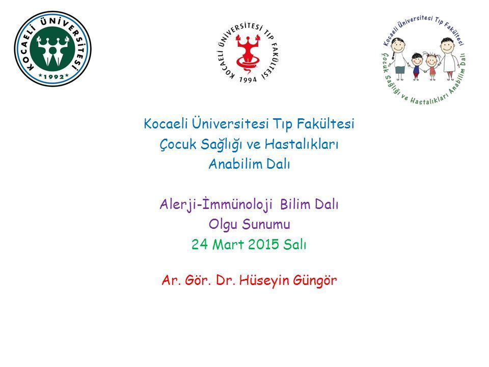 Kocaeli Üniversitesi Tıp Fakültesi Çocuk Sağlığı ve Hastalıkları Anabilim Dalı Alerji-İmmünoloji Bilim Dalı Olgu Sunumu 24 Mart 2015 Salı Ar.