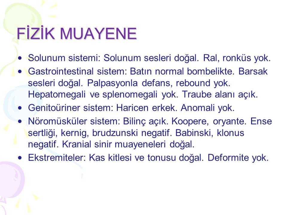Solunum sistemi: Solunum sesleri doğal. Ral, ronküs yok. Gastrointestinal sistem: Batın normal bombelikte. Barsak sesleri doğal. Palpasyonla defans, r