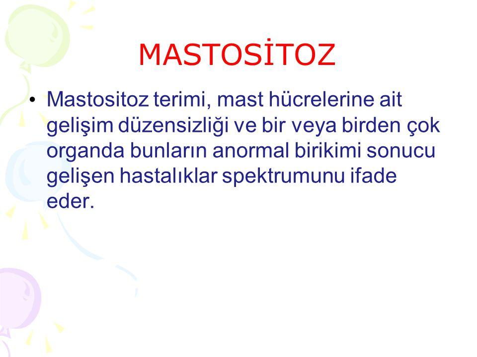 MASTOSİTOZ Mastositoz terimi, mast hücrelerine ait gelişim düzensizliği ve bir veya birden çok organda bunların anormal birikimi sonucu gelişen hastalıklar spektrumunu ifade eder.