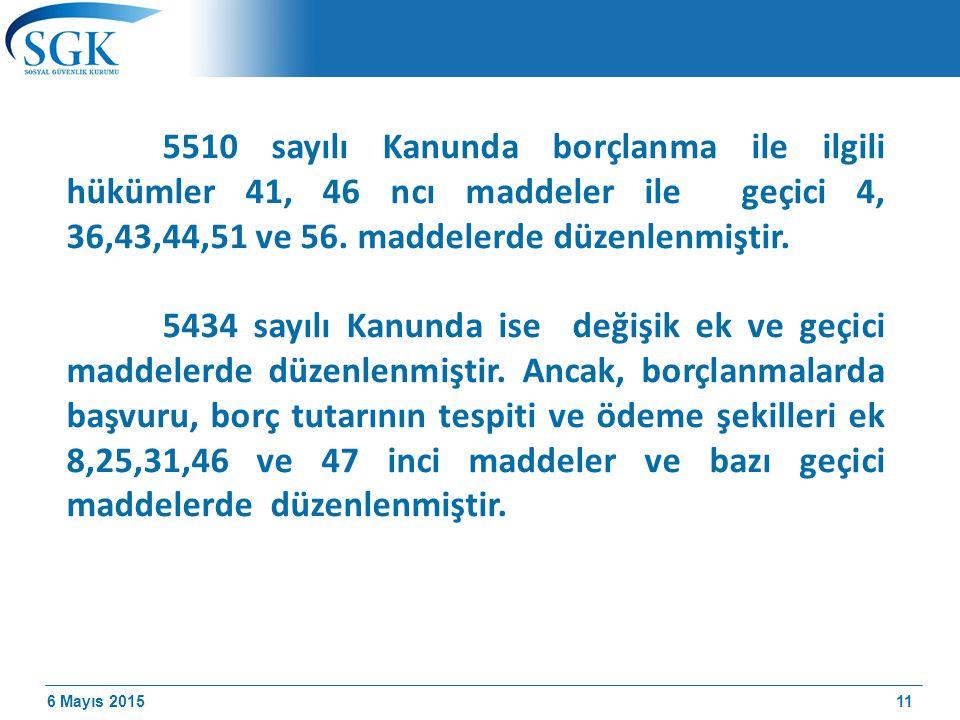 6 Mayıs 2015 5510 sayılı Kanunda borçlanma ile ilgili hükümler 41, 46 ncı maddeler ile geçici 4, 36,43,44,51 ve 56.