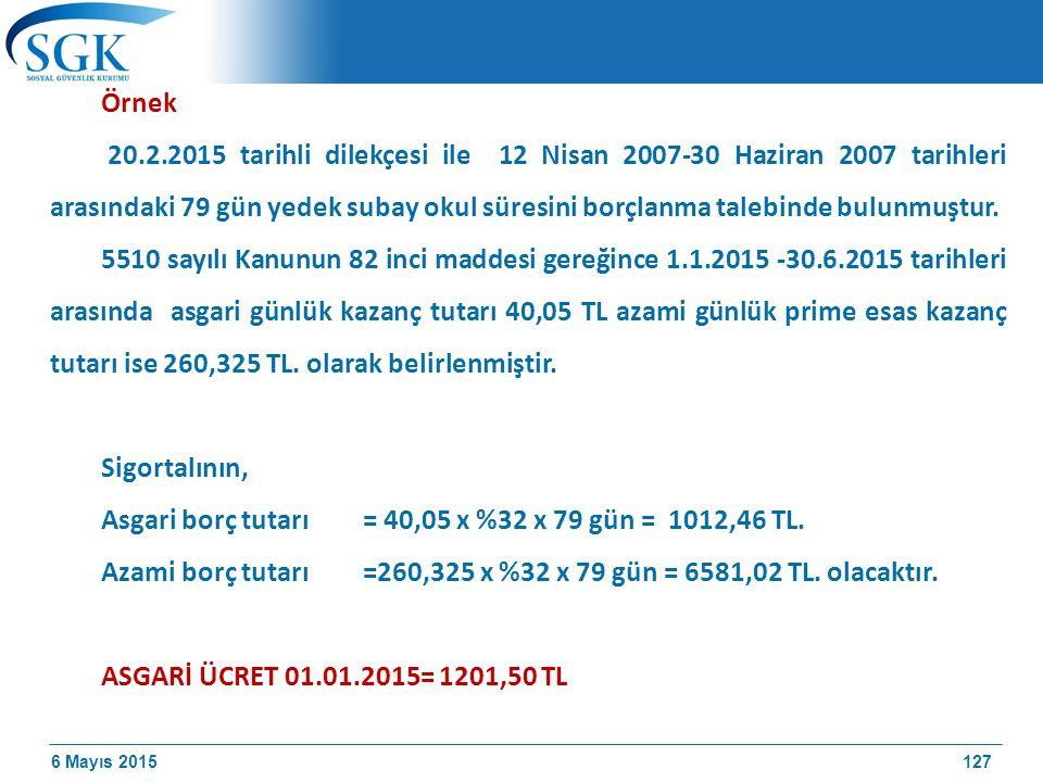 6 Mayıs 2015 Örnek 20.2.2015 tarihli dilekçesi ile 12 Nisan 2007-30 Haziran 2007 tarihleri arasındaki 79 gün yedek subay okul süresini borçlanma talebinde bulunmuştur.