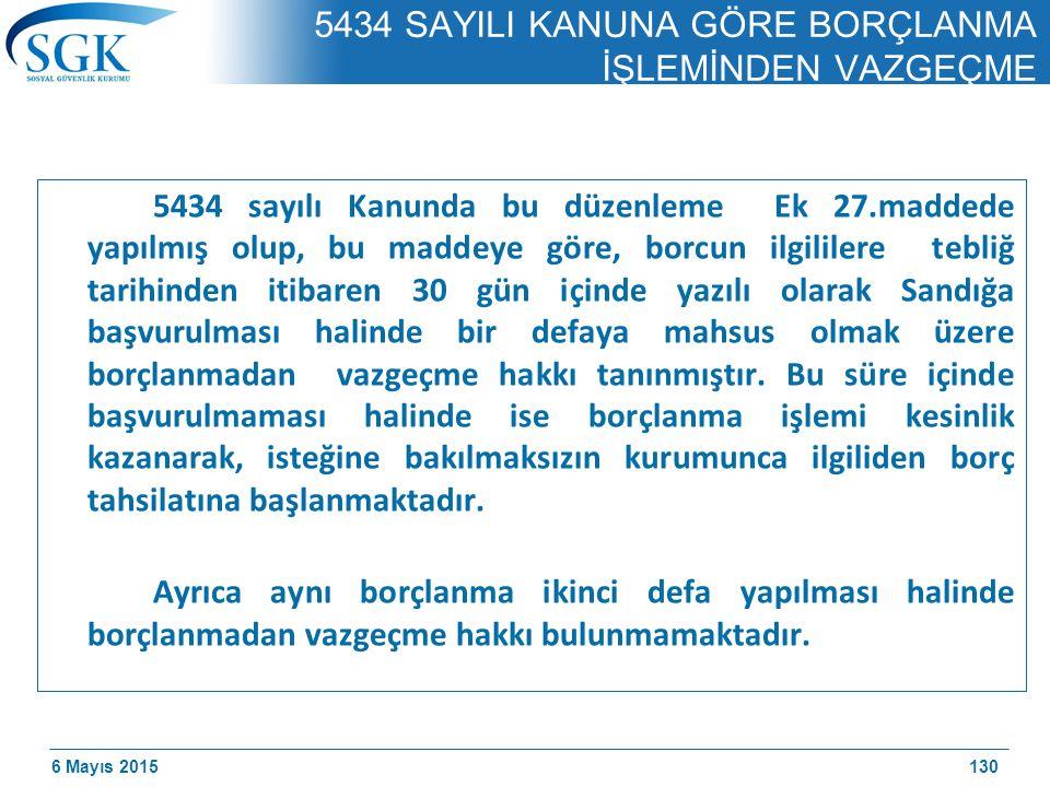 6 Mayıs 2015 5434 SAYILI KANUNA GÖRE BORÇLANMA İŞLEMİNDEN VAZGEÇME 5434 sayılı Kanunda bu düzenleme Ek 27.maddede yapılmış olup, bu maddeye göre, borcun ilgililere tebliğ tarihinden itibaren 30 gün içinde yazılı olarak Sandığa başvurulması halinde bir defaya mahsus olmak üzere borçlanmadan vazgeçme hakkı tanınmıştır.