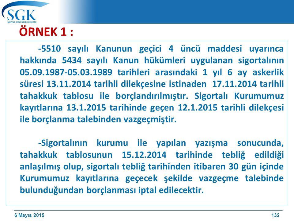6 Mayıs 2015 ÖRNEK 1 : -5510 sayılı Kanunun geçici 4 üncü maddesi uyarınca hakkında 5434 sayılı Kanun hükümleri uygulanan sigortalının 05.09.1987-05.03.1989 tarihleri arasındaki 1 yıl 6 ay askerlik süresi 13.11.2014 tarihli dilekçesine istinaden 17.11.2014 tarihli tahakkuk tablosu ile borçlandırılmıştır.