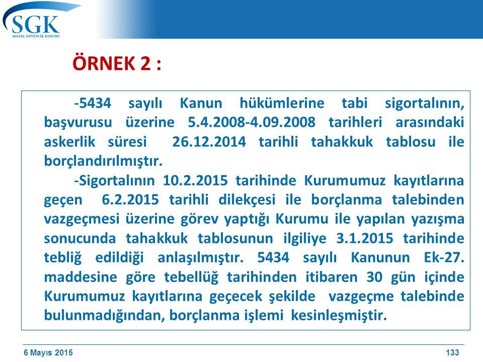 6 Mayıs 2015 ÖRNEK 2 : -5434 sayılı Kanun hükümlerine tabi sigortalının, başvurusu üzerine 5.4.2008-4.09.2008 tarihleri arasındaki askerlik süresi 26.12.2014 tarihli tahakkuk tablosu ile borçlandırılmıştır.