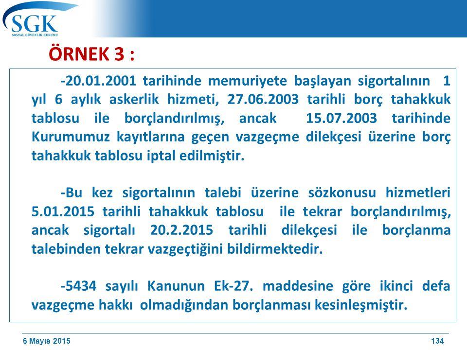 6 Mayıs 2015 ÖRNEK 3 : -20.01.2001 tarihinde memuriyete başlayan sigortalının 1 yıl 6 aylık askerlik hizmeti, 27.06.2003 tarihli borç tahakkuk tablosu ile borçlandırılmış, ancak 15.07.2003 tarihinde Kurumumuz kayıtlarına geçen vazgeçme dilekçesi üzerine borç tahakkuk tablosu iptal edilmiştir.