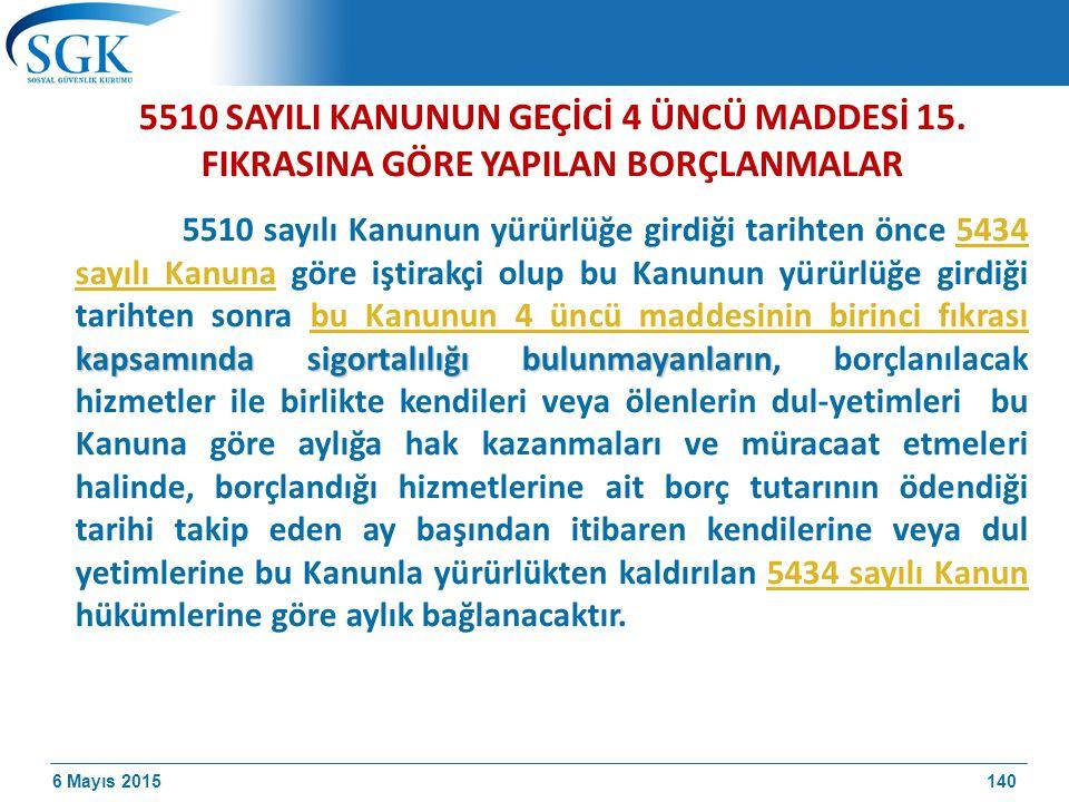 6 Mayıs 2015 5510 SAYILI KANUNUN GEÇİCİ 4 ÜNCÜ MADDESİ 15.