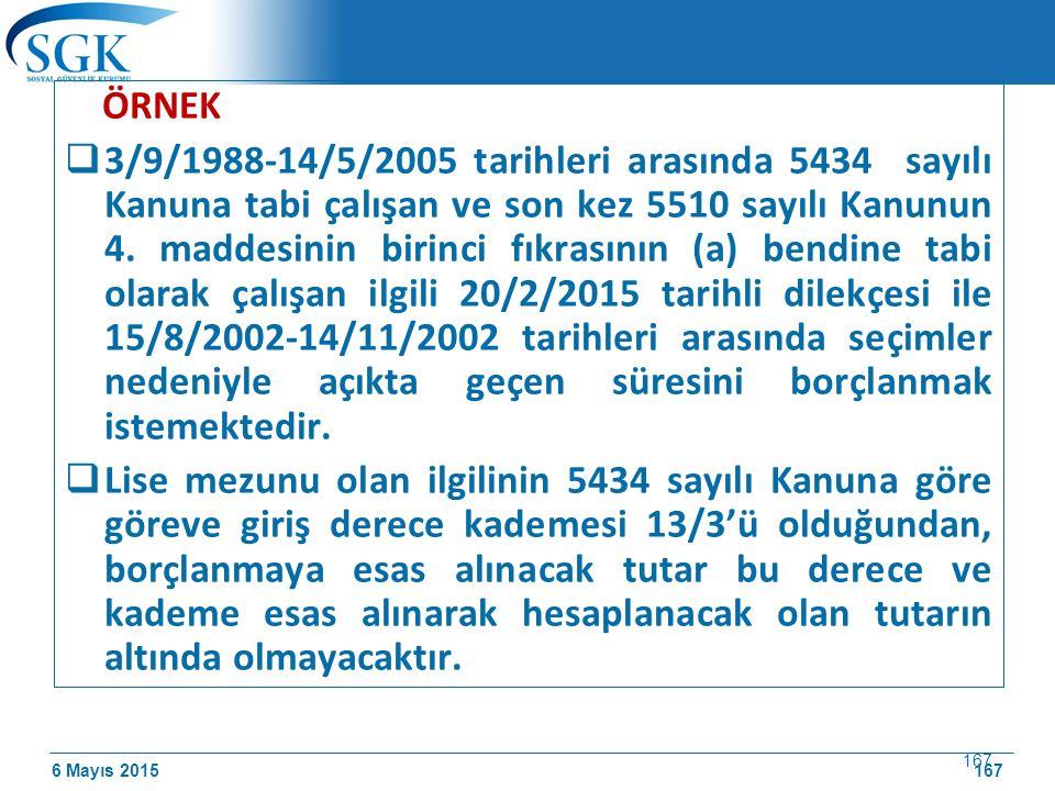 6 Mayıs 2015 167 ÖRNEK  3/9/1988-14/5/2005 tarihleri arasında 5434 sayılı Kanuna tabi çalışan ve son kez 5510 sayılı Kanunun 4.