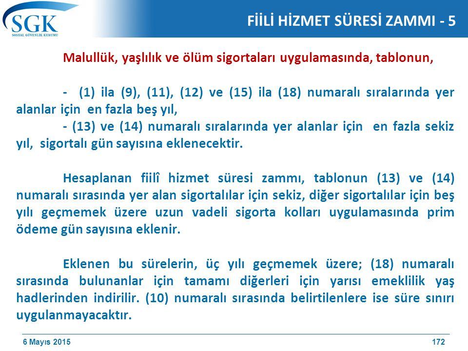 6 Mayıs 2015 Malullük, yaşlılık ve ölüm sigortaları uygulamasında, tablonun, - (1) ila (9), (11), (12) ve (15) ila (18) numaralı sıralarında yer alanlar için en fazla beş yıl, - (13) ve (14) numaralı sıralarında yer alanlar için en fazla sekiz yıl, sigortalı gün sayısına eklenecektir.