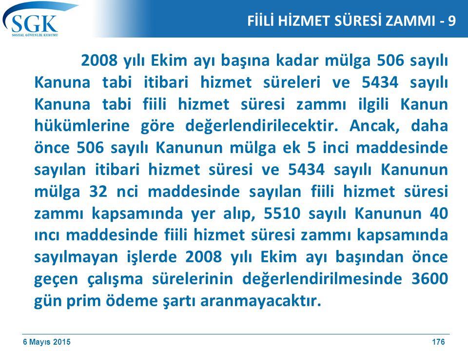 6 Mayıs 2015 2008 yılı Ekim ayı başına kadar mülga 506 sayılı Kanuna tabi itibari hizmet süreleri ve 5434 sayılı Kanuna tabi fiili hizmet süresi zammı ilgili Kanun hükümlerine göre değerlendirilecektir.