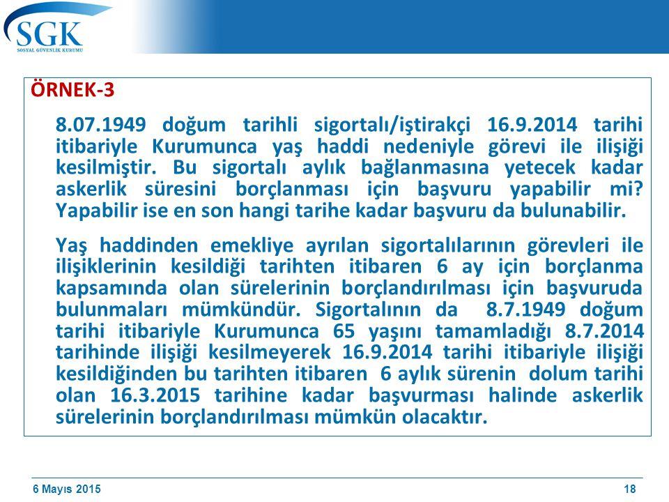 6 Mayıs 2015 ÖRNEK-3 8.07.1949 doğum tarihli sigortalı/iştirakçi 16.9.2014 tarihi itibariyle Kurumunca yaş haddi nedeniyle görevi ile ilişiği kesilmiştir.