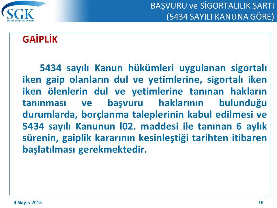 6 Mayıs 2015 BAŞVURU ve SİGORTALILIK ŞARTI (5434 SAYILI KANUNA GÖRE) GAİPLİK 5434 sayılı Kanun hükümleri uygulanan sigortalı iken gaip olanların dul ve yetimlerine, sigortalı iken iken ölenlerin dul ve yetimlerine tanınan hakların tanınması ve başvuru haklarının bulunduğu durumlarda, borçlanma taleplerinin kabul edilmesi ve 5434 sayılı Kanunun l02.