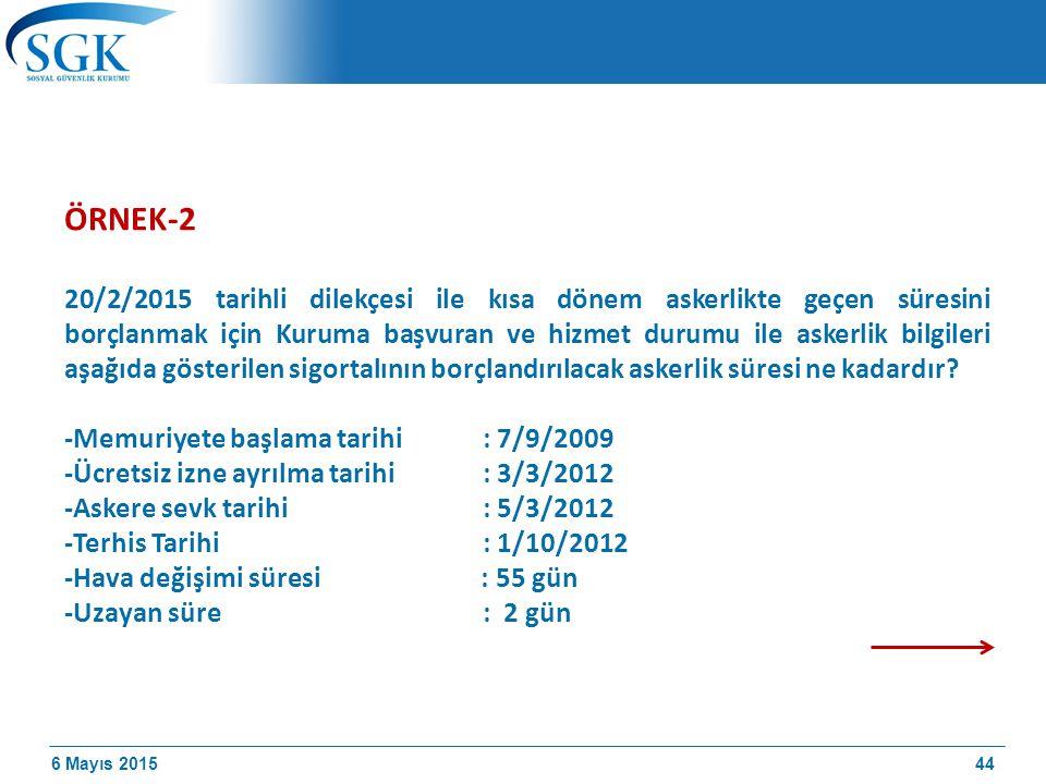 6 Mayıs 2015 ÖRNEK-2 20/2/2015 tarihli dilekçesi ile kısa dönem askerlikte geçen süresini borçlanmak için Kuruma başvuran ve hizmet durumu ile askerlik bilgileri aşağıda gösterilen sigortalının borçlandırılacak askerlik süresi ne kadardır.