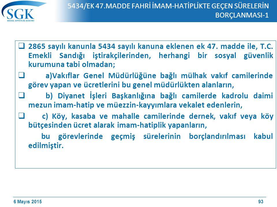 6 Mayıs 2015 5434/EK 47.MADDE FAHRİ İMAM-HATİPLİKTE GEÇEN SÜRELERİN BORÇLANMASI-1  2865 sayılı kanunla 5434 sayılı kanuna eklenen ek 47.