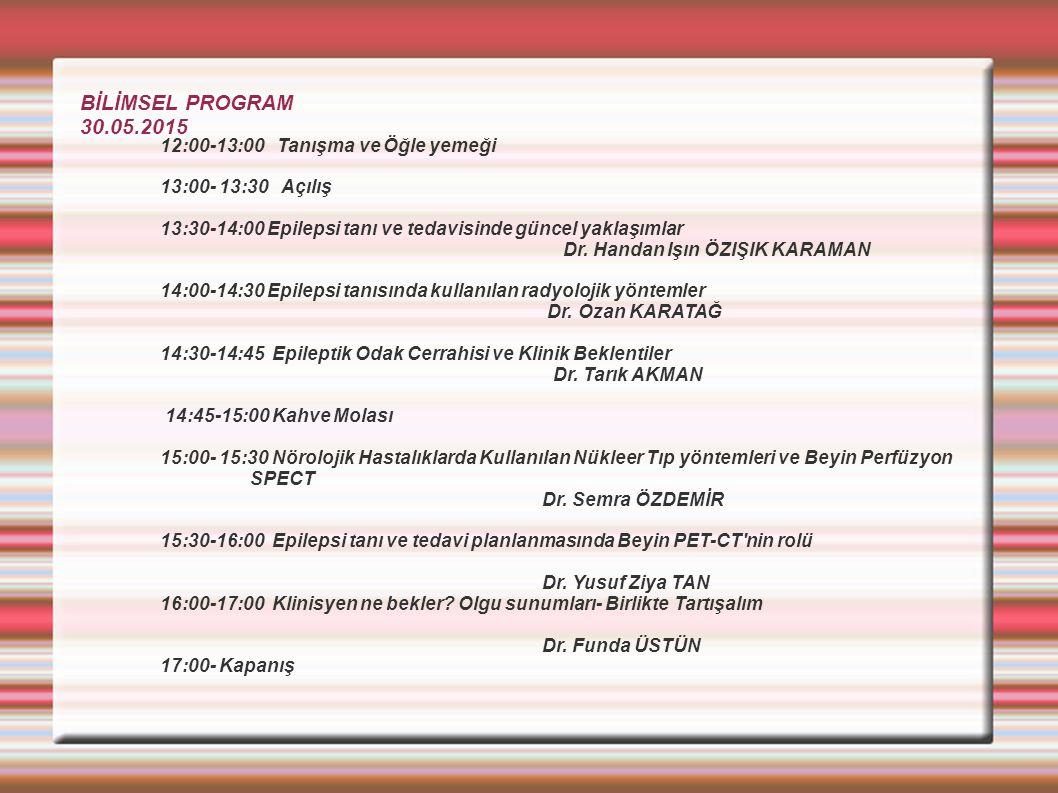 BİLİMSEL PROGRAM 30.05.2015 12:00-13:00 Tanışma ve Öğle yemeği 13:00- 13:30 Açılış 13:30-14:00 Epilepsi tanı ve tedavisinde güncel yaklaşımlar Dr.