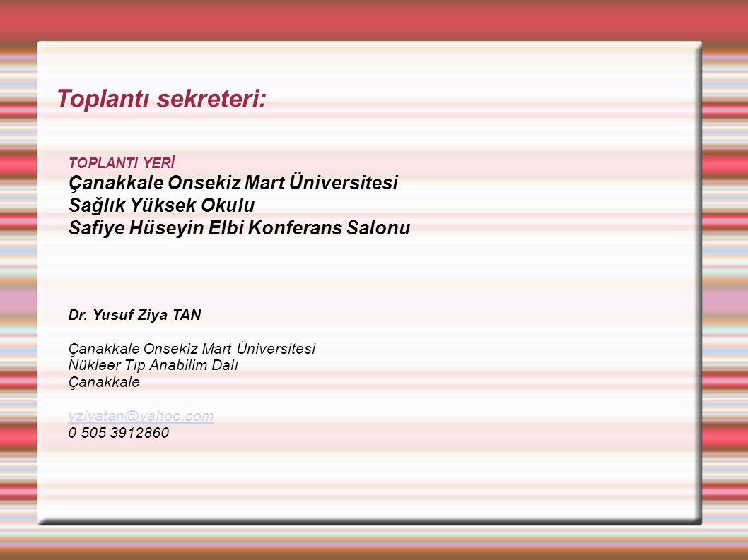 Toplantı sekreteri: TOPLANTI YERİ Çanakkale Onsekiz Mart Üniversitesi Sağlık Yüksek Okulu Safiye Hüseyin Elbi Konferans Salonu Dr.