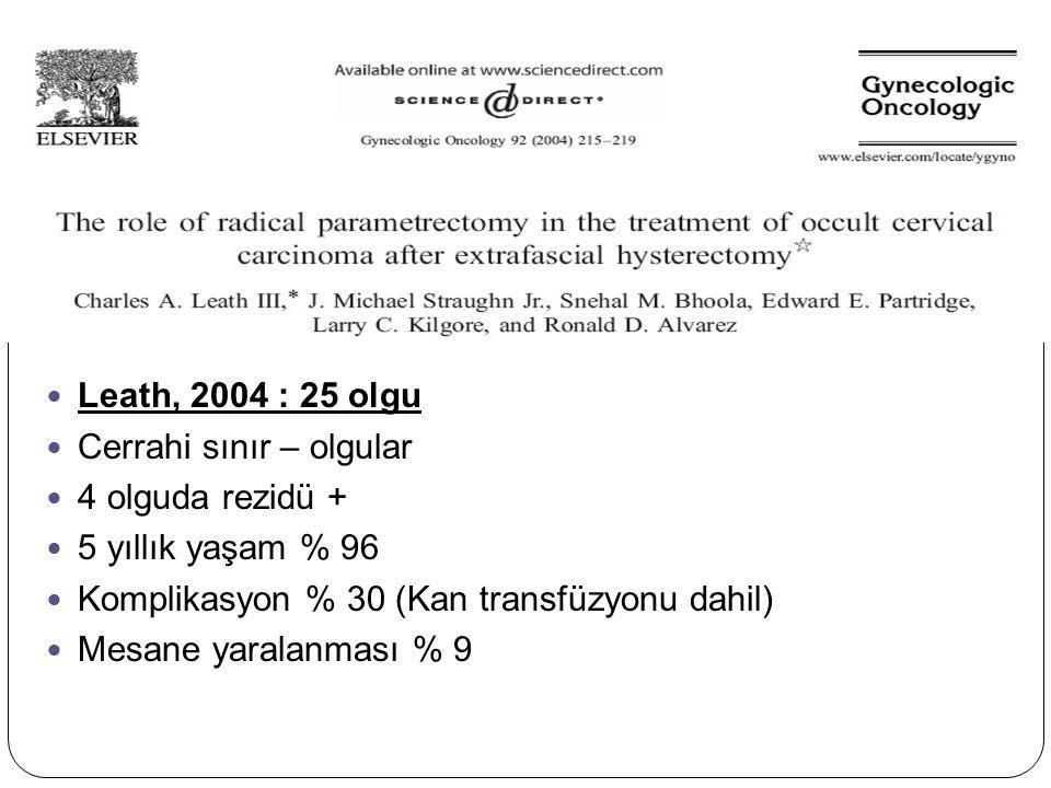 Leath, 2004 : 25 olgu Cerrahi sınır – olgular 4 olguda rezidü + 5 yıllık yaşam % 96 Komplikasyon % 30 (Kan transfüzyonu dahil) Mesane yaralanması % 9