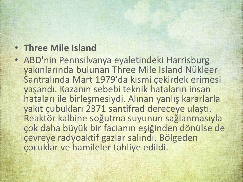 Three Mile Island ABD nin Pennsilvanya eyaletindeki Harrisburg yakınlarında bulunan Three Mile Island Nükleer Santralında Mart 1979 da kısmi çekirdek erimesi yaşandı.
