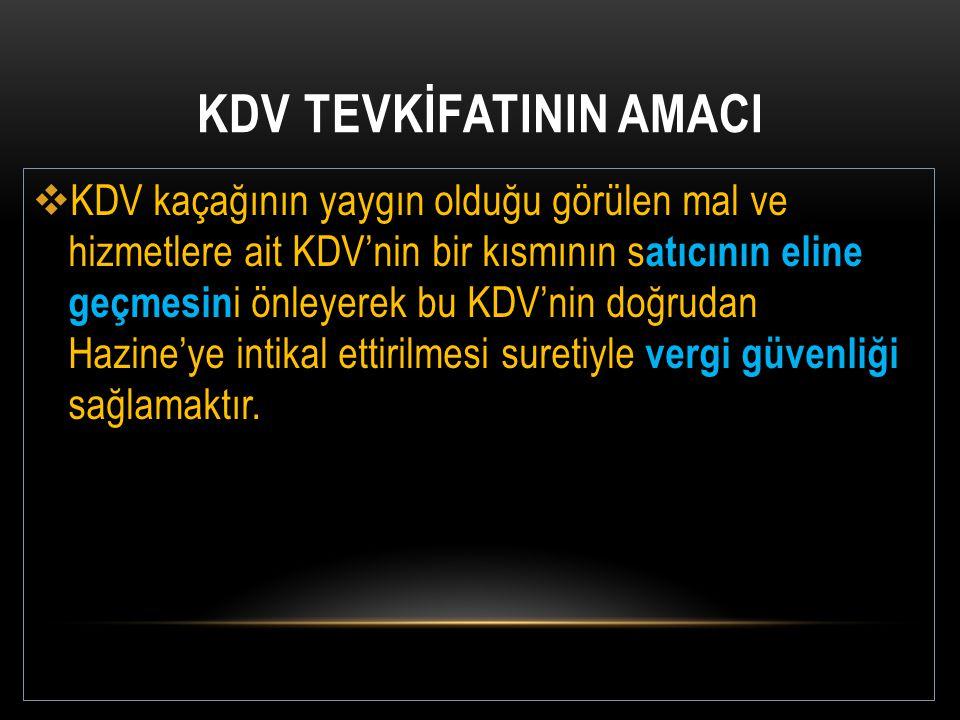 KDV TEVKİFATININ AMACI  KDV kaçağının yaygın olduğu görülen mal ve hizmetlere ait KDV'nin bir kısmının s atıcının eline geçmesin i önleyerek bu KDV'n