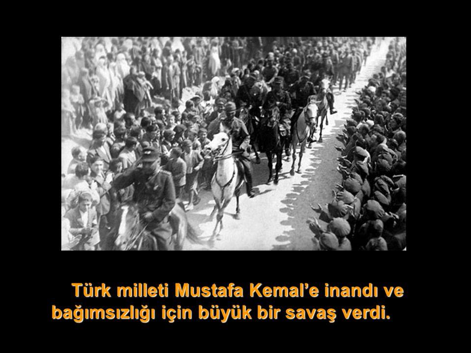 Türk milleti Mustafa Kemal'e inandı ve bağımsızlığı için büyük bir savaş verdi. Türk milleti Mustafa Kemal'e inandı ve bağımsızlığı için büyük bir sav