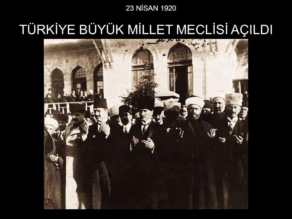 23 NİSAN 1920 TÜRKİYE BÜYÜK MİLLET MECLİSİ AÇILDI