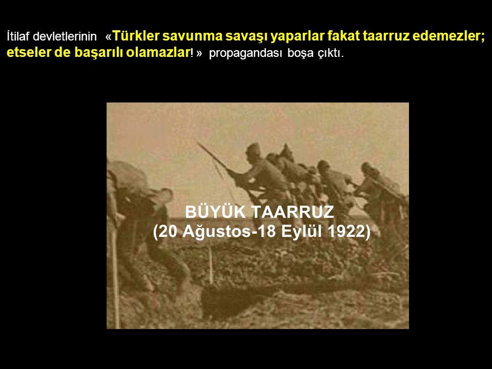 İtilaf devletlerinin « Türkler savunma savaşı yaparlar fakat taarruz edemezler; etseler de başarılı olamazlar ! » propagandası boşa çıktı.