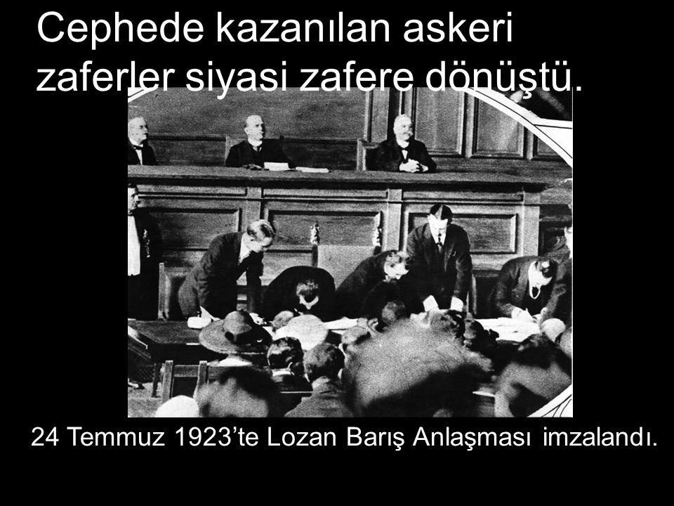 Cephede kazanılan askeri zaferler siyasi zafere dönüştü. 24 Temmuz 1923'te Lozan Barış Anlaşması imzalandı.