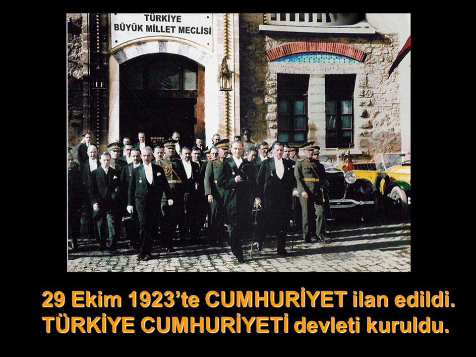 29 Ekim 1923'te CUMHURİYET ilan edildi. 29 Ekim 1923'te CUMHURİYET ilan edildi. TÜRKİYE CUMHURİYETİ devleti kuruldu. TÜRKİYE CUMHURİYETİ devleti kurul