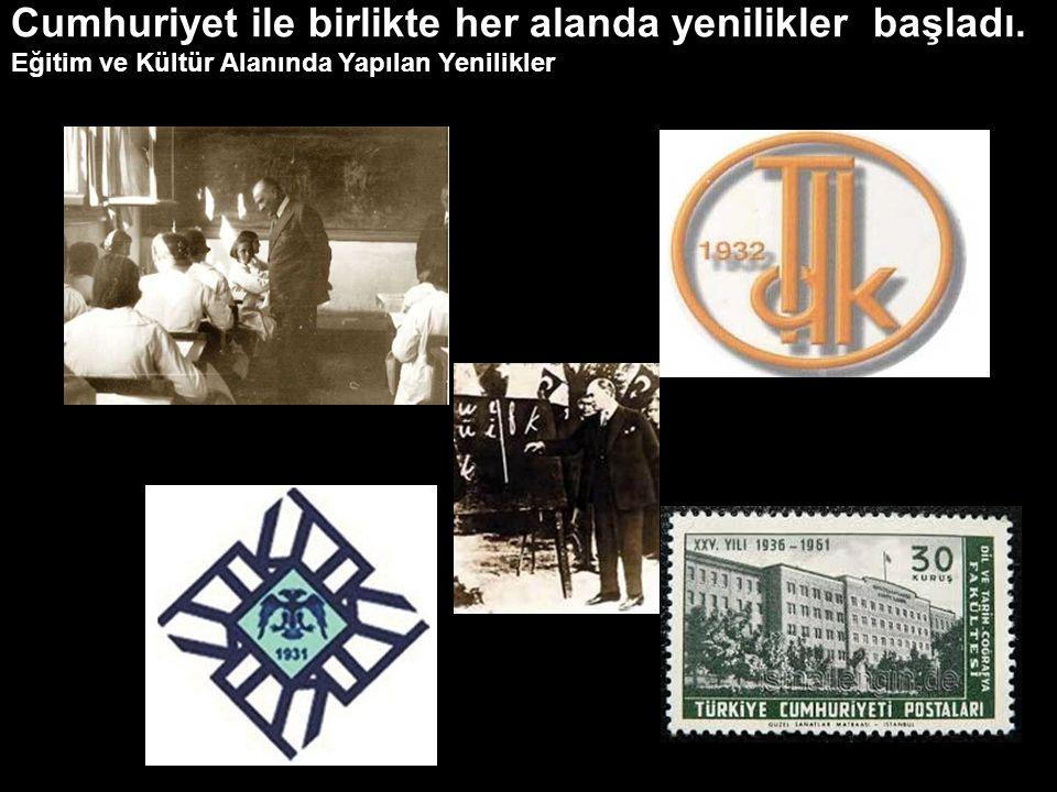 Cumhuriyet ile birlikte her alanda yenilikler başladı. Eğitim ve Kültür Alanında Yapılan Yenilikler