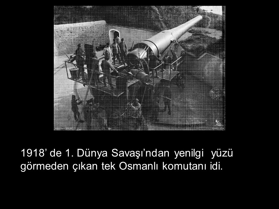 1918' de 1. Dünya Savaşı'ndan yenilgi yüzü görmeden çıkan tek Osmanlı komutanı idi.