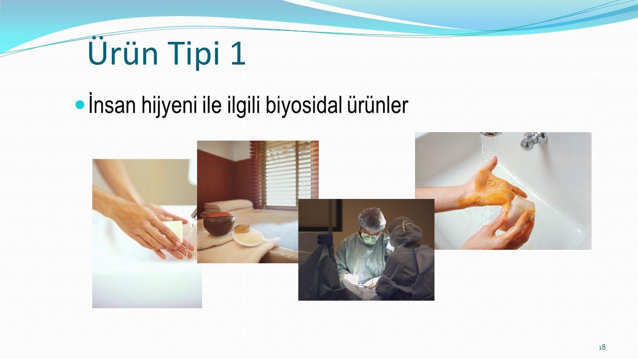 Ürün Tipi 1 İnsan hijyeni ile ilgili biyosidal ürünler 18