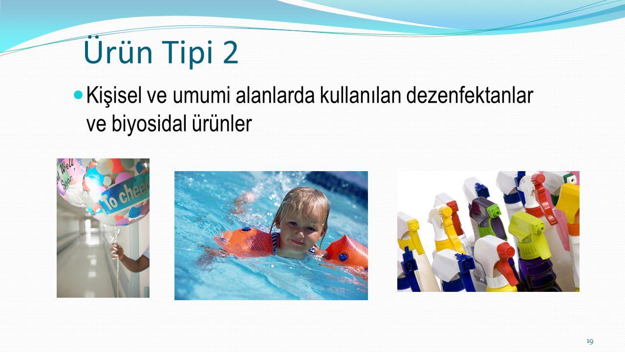 Ürün Tipi 2 Kişisel ve umumi alanlarda kullanılan dezenfektanlar ve biyosidal ürünler 19
