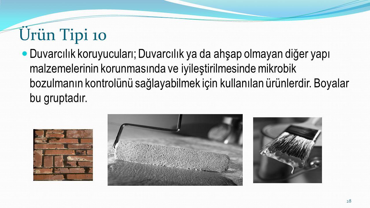 Ürün Tipi 10 Duvarcılık koruyucuları; Duvarcılık ya da ahşap olmayan diğer yapı malzemelerinin korunmasında ve iyileştirilmesinde mikrobik bozulmanın