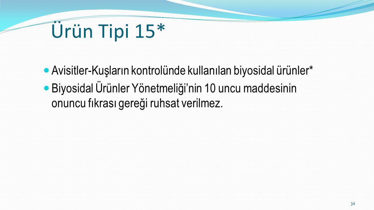 Ürün Tipi 15* Avisitler-Kuşların kontrolünde kullanılan biyosidal ürünler* Biyosidal Ürünler Yönetmeliği'nin 10 uncu maddesinin onuncu fıkrası gereği