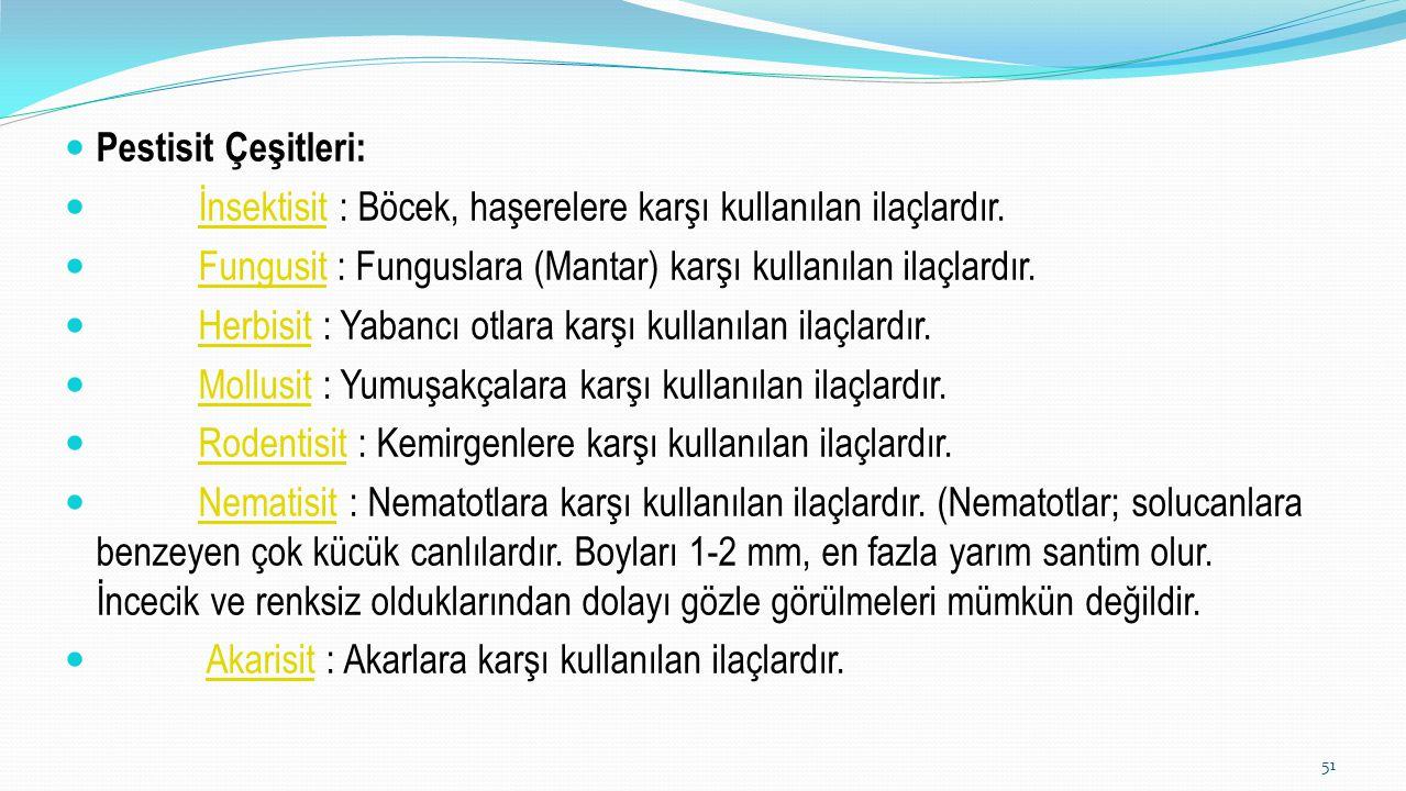 Pestisit Çeşitleri: İnsektisit : Böcek, haşerelere karşı kullanılan ilaçlardır.İnsektisit Fungusit : Funguslara (Mantar) karşı kullanılan ilaçlardır.F