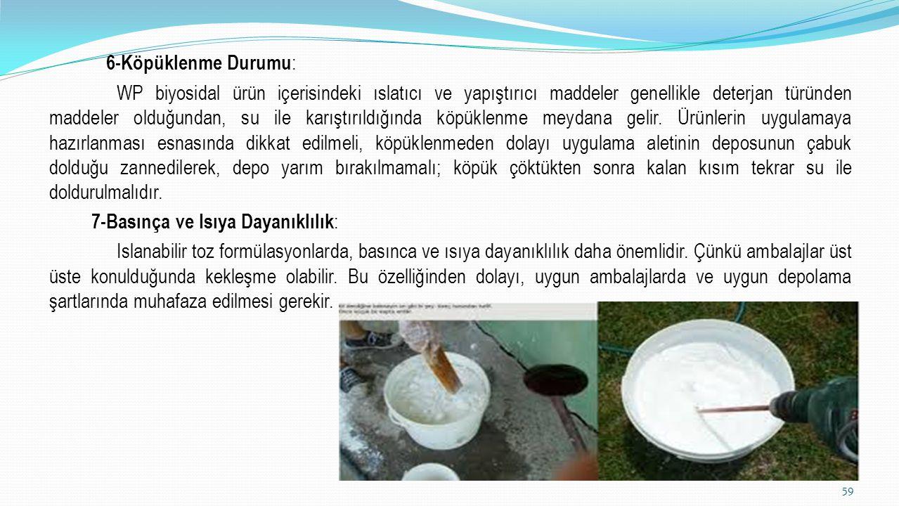 6-Köpüklenme Durumu : WP biyosidal ürün içerisindeki ıslatıcı ve yapıştırıcı maddeler genellikle deterjan türünden maddeler olduğundan, su ile karıştı