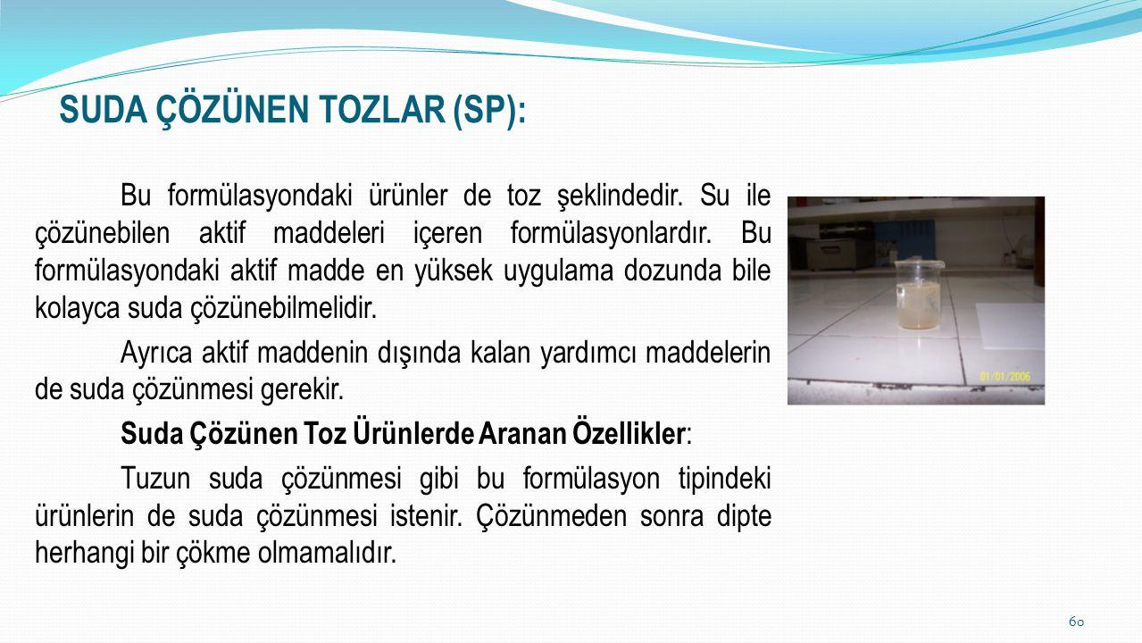 SUDA ÇÖZÜNEN TOZLAR (SP): Bu formülasyondaki ürünler de toz şeklindedir. Su ile çözünebilen aktif maddeleri içeren formülasyonlardır. Bu formülasyonda