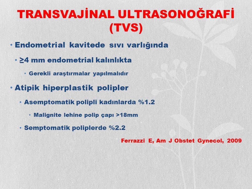 TRANSVAJİNAL ULTRASONOĞRAFİ (TVS) Endometrial kavitede sıvı varlığında ≥4 mm endometrial kalınlıkta Gerekli araştırmalar yapılmalıdır Atipik hiperplas