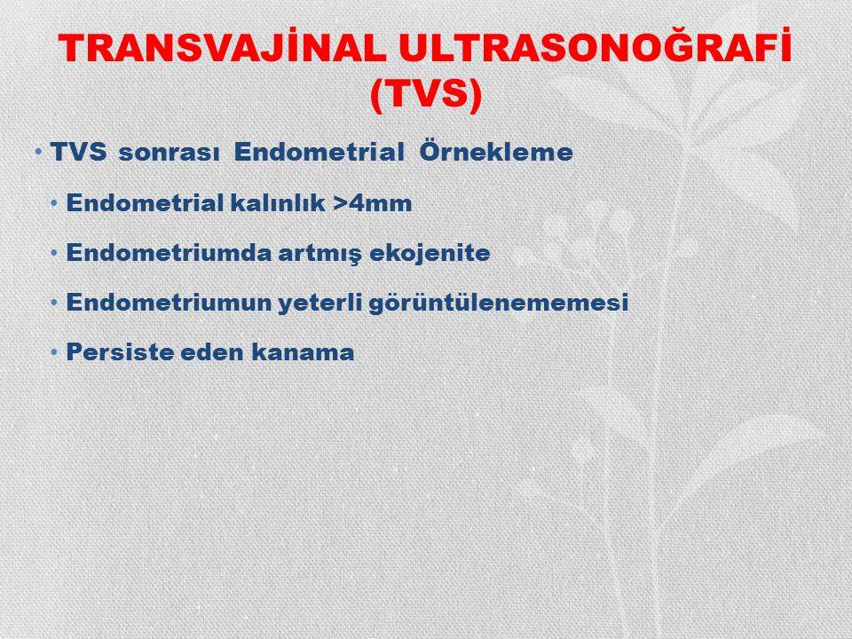 TRANSVAJİNAL ULTRASONOĞRAFİ (TVS) TVS sonrası Endometrial Örnekleme Endometrial kalınlık >4mm Endometriumda artmış ekojenite Endometriumun yeterli gör